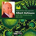 Albert Hofmann und die Entdeckung des LSD Audiobook by Mathias Broeckers, Roger Liggenstorfer Narrated by Peter Johann, Rumold Dany, Frank Becker