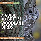 A Guide to British Woodland Birds (BBC Audio)by Brett Westwood