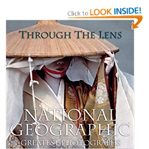 Through the Lens: National Geographic's Greatest Photographs Leah Bendavid Val