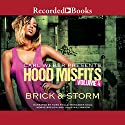 Hood Misfits, Volume 4: Carl Weber Presents Audiobook by  Brick,  Storm Narrated by Jules Williamson, Ross Stills, Mercedes Gold, Morae Brehon