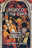 Mexico in the 1940s: Modernity, Politics, and Corruption (Latin American Silhouettes)