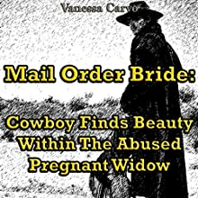 Mail Order Bride: Cowboy Finds Beauty within the Abused Pregnant Widow (       UNABRIDGED) by Vanessa Carvo Narrated by Joe Smith