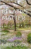 A RELATIVE MATTER: A SWEET REGENCY ROMANCE
