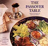 The Passover Table: New and Traditional Recipes for Your Seders and the Entire Passover Week