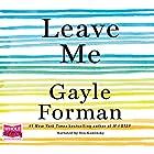 Leave Me Hörbuch von Gayle Forman Gesprochen von: Eva Kaminsky