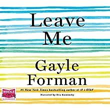 Leave Me | Livre audio Auteur(s) : Gayle Forman Narrateur(s) : Eva Kaminsky