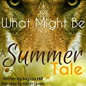 What Might Be: A Summer Tale: The Volkov Chronicles, Book 1 (       UNABRIDGED) by Augusta Hill Narrated by Kristin James