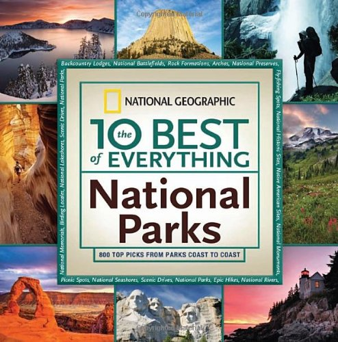 The 10 Best of Everything National Parks: 800 Top Picks From Parks Coast to Coast (National Geographic the 10 Best of Everything)