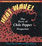 Heat Wave!: The Best of Chile Pepper Magazine : 200 Great Recipes from Hot & Spicy World Cuisines