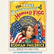 The Mostly True Adventures of Homer P. Figg | [Rodman Philbrick]