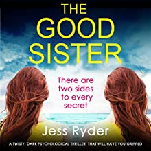The Good Sister: A Twisty, Dark Psychological Thriller That Will Have You Gripped Audiobook by Jess Ryder Narrated by Annette Chown