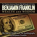 The Autobiography of Benjamin Franklin & The Way to Wealth Audiobook by Benjamin Franklin Narrated by Kent Mackamy
