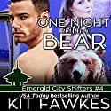 One Night with a Bear: Emerald City Shifters, Book 4 Audiobook by Kit Tunstall, Kit Fawkes Narrated by Logan McAllister