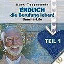 Endlich die Berufung leben!: Teil 1 (Seminar Life) Hörbuch von Kurt Tepperwein Gesprochen von: Kurt Tepperwein