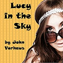 Lucy in the Sky Audiobook by John Vorhaus Narrated by John Vorhaus