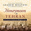 Honeymoon in Tehran: Two Years of Love and Danger in Iran (       UNABRIDGED) by Azadeh Moaveni Narrated by Carrington MacDuffie