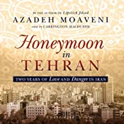 Honeymoon in Tehran: Two Years of Love and Danger in Iran | [Azadeh Moaveni]