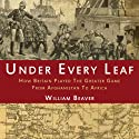Under Every Leaf: How Britain Played the Great Game from Afghanistan to Africa (       UNABRIDGED) by William Beaver Narrated by Peter Owen