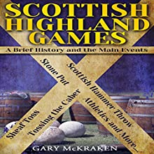 Scottish Highland Games: A Brief History and the Main Events (       UNABRIDGED) by Gary McKraken Narrated by Daniel Penz