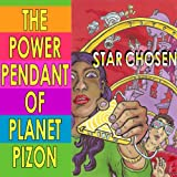 Power Pendant of Planet Pizon: a Star Chosen sci-fi novelette ~ Joe Chiappetta