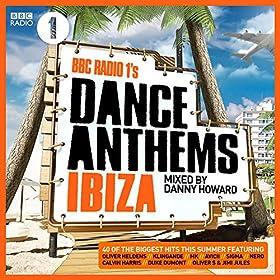 BBC Radio 1's Dance Anthems Ibiza Mixed By Danny Howard