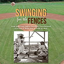 Swinging for the Fences: How American Legion Baseball Transformed a Group of Boys Into a Team of Men (       UNABRIDGED) by Carl Paul Maggio Narrated by Bob Adrian