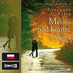 Milosc pod koniec swiata | Grzegorz Filip