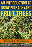 Fruit Trees: An Introduction to Growing Backyard Fruit Trees (oranges, peaches, orchard, planting, homesteading, off the grid, pears)