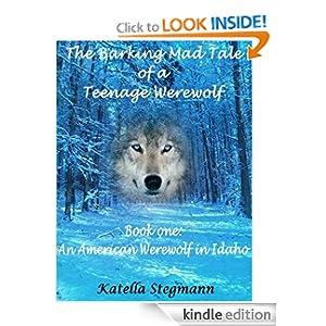 An American Werewolf in Idaho (The Barking Mad Tale of a Teenage Werewolf)