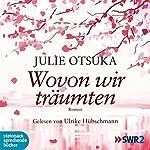 Wovon wir träumten | Julie Otsuka