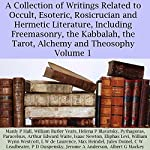 A Collection of Writings Related to Occult, Esoteric, Rosicrucian and Hermetic Literature, Including Freemasonry, the Kabbalah, the Tarot, Alchemy and Theosophy Volume 1 | Manly P. Hall,William Butler Yeats,Helena P. Blavatsky, Pythagoras, Paracelsus,Arthur Edward Waite,Isaac Newton,William Wynn Westcott