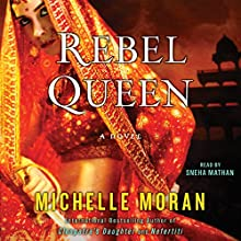 Rebel Queen: A Novel (       UNABRIDGED) by Michelle Moran Narrated by Sneha Mathan
