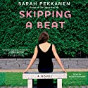 Skipping a Beat: A Novel (       UNABRIDGED) by Sarah Pekkanen Narrated by Madeleine Maby