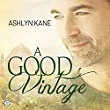 A Good Vintage (       UNABRIDGED) by Ashlyn Kane Narrated by John Solo