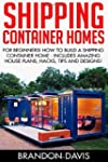 Shipping Container Homes: For Beginne...
