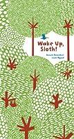 Wake Up, Sloth!