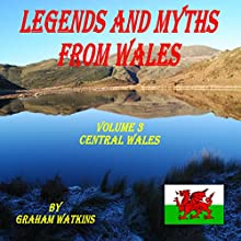 Legends and Myths from Wales: Central Wales Audiobook by Graham Watkins Narrated by Graham Watkins