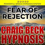 Fear of Rejection: Craig Beck Hypnosis | Craig Beck