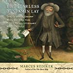 The Fearless Benjamin Lay: The Quaker Dwarf Who Became the First Revolutionary Abolitionist | Marcus Rediker