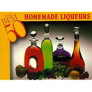 The Best 50 Homemade Liqueurs Dona Z. Meilach