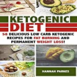 Ketogenic Diet: 58 Delicious Low Carb Ketogenic Recipes for Fat Burning and Permanent Weight Loss! | Hannah Parkes
