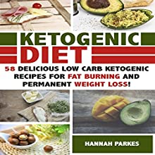 Ketogenic Diet: 58 Delicious Low Carb Ketogenic Recipes for Fat Burning and Permanent Weight Loss! Audiobook by Hannah Parkes Narrated by Theresa A. Landolfi