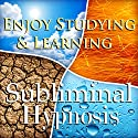 Enjoy Studying & Learning Subliminal Affirmations: Fun With Education & Study Skills, Solfeggio Tones, Binaural Beats, Self Help Meditation Hypnosis Speech by  Subliminal Hypnosis Narrated by Joel Thielke