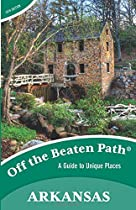 Arkansas Off the Beaten Path�: A Guide to Unique Places, Tenth Edition (Off the Beaten Path Series)
