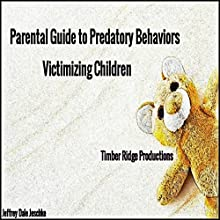 Parental Guide to Predatory Behaviors Victimizing Children Audiobook by Jeffrey Jeschke Narrated by Michael C. Gwynne