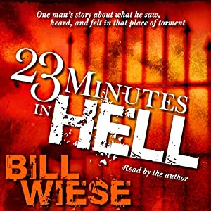 23 Minutes in Hell: One Man's Story About What He Saw, Heard and Felt in that Place of Torment | [Bill Wiese]