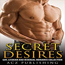 Secret Desires: Gay, Lesbian, and Bisexual Romance Collection (       UNABRIDGED) by ACZ Publishing Narrated by Veronica Heart