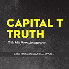 Capital T Truth: Little Hits From the Universe (       UNABRIDGED) by Jamie Varon Narrated by Christine Marshall