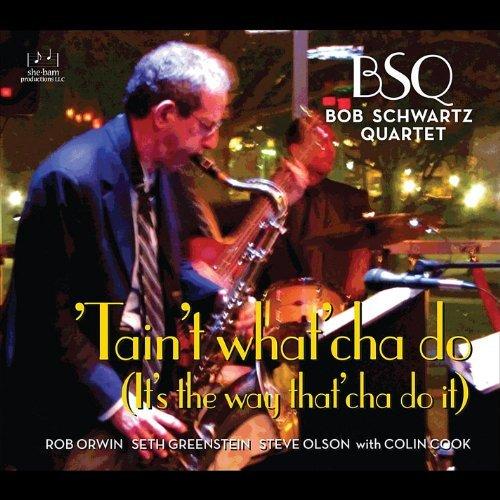 'Tain't What'Cha Do by Bob Quartet Bsq-Schwartz
