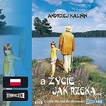 A życie jak rzeka Audiobook by Andrzej Kalinin Narrated by Michal Breitenwald